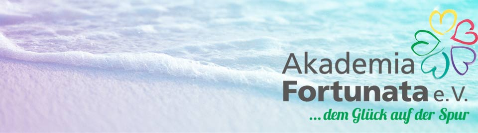 Glücklich leben - Akademia Fortunata … dem Glück auf der Spur …